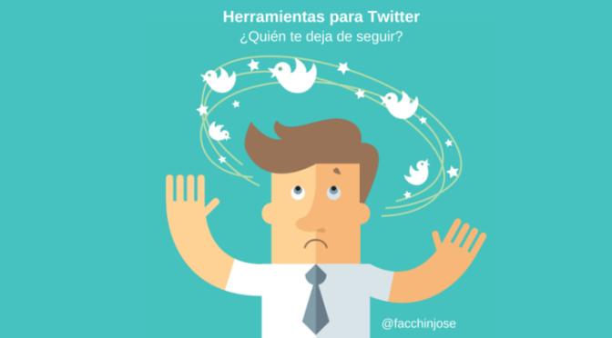 ¿Quieres saber quién te deja de seguir en Twitter y por qué? #Herramientas