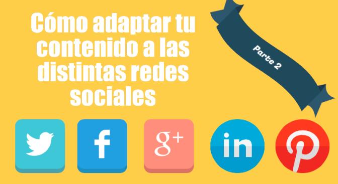 Cómo adaptar contenido a distintas redes sociales (Parte 2)
